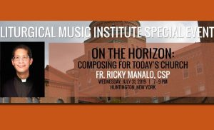 On The Horizon: Composing For Today's Church Fr. Ricky Manalo, Csp @ Seminary of the Immaculate Conception