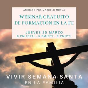 """Webinar Gratuito en Español """"VIVIR SEMANA SANTA EN LA FAMILIA"""" @ Virtualmente via Zoom"""